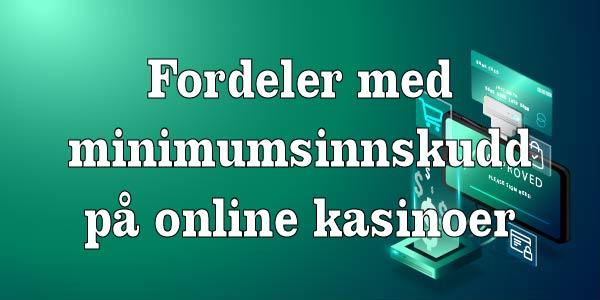 Fordeler med minimumsinnskudd på online kasinoer