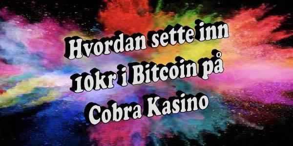 Hvordan sette inn 10kr i Bitcoin på Cobra Kasino