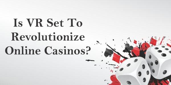 Is VR Set To Revolutionize Online Casinos?