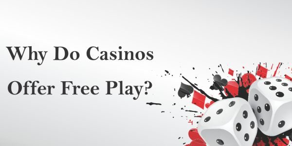 Why Do Casinos Offer Free Play