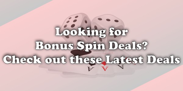 Looking for Bonus Spin Deals? Check out These Latest Deals