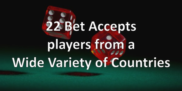 22 Bet accepts players from mostof the world