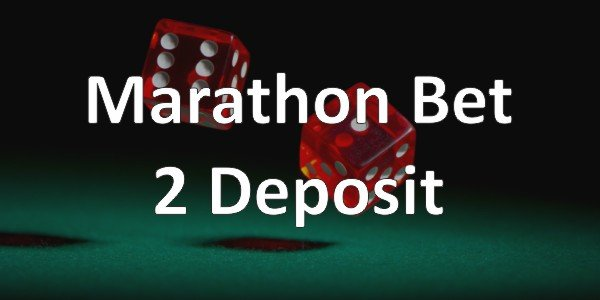 Marathon Bet 2 Deposits