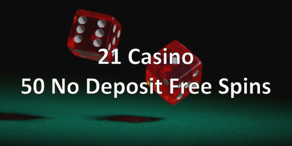21 Casino – 50 No Deposit Free Spins