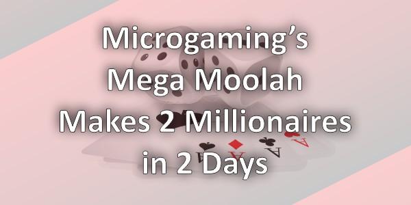 Microgaming's Mega Moolah Makes 2 Millionaires in 2 Days