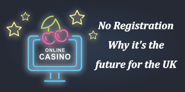 No Registration – Why it's the future for the UK