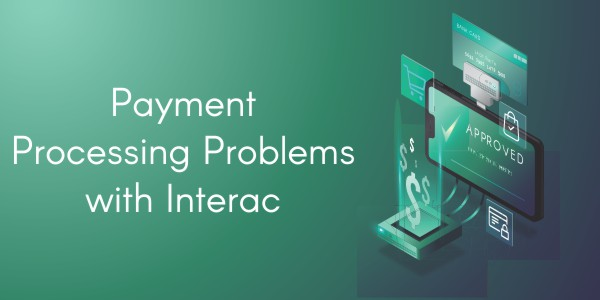 Payment Processing Problems with Interac