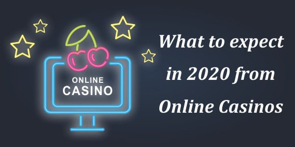 What to expect in 2020 from Online Casinos