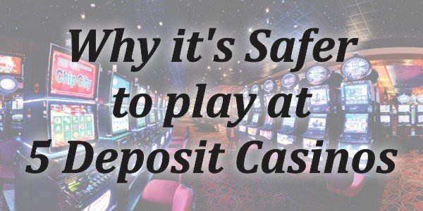 Why it's Safer to Play at 5 Deposit Casinos
