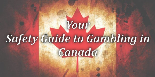 Your Safety Guide to Gambling in Canada