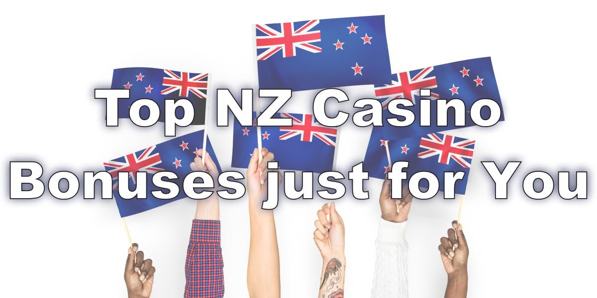 Top NZ Casino bonuses just for you