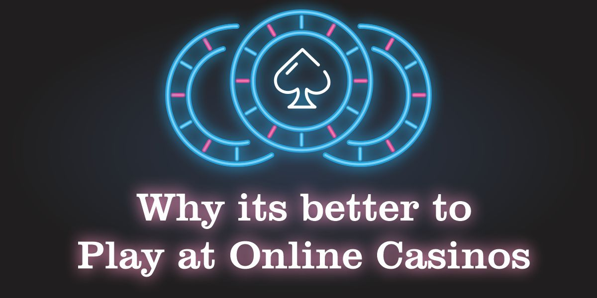 Why it's better to play at online casinos