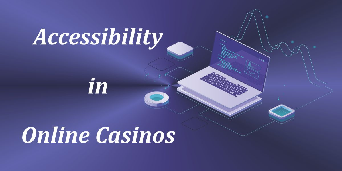 Accessibility in Online Casinos