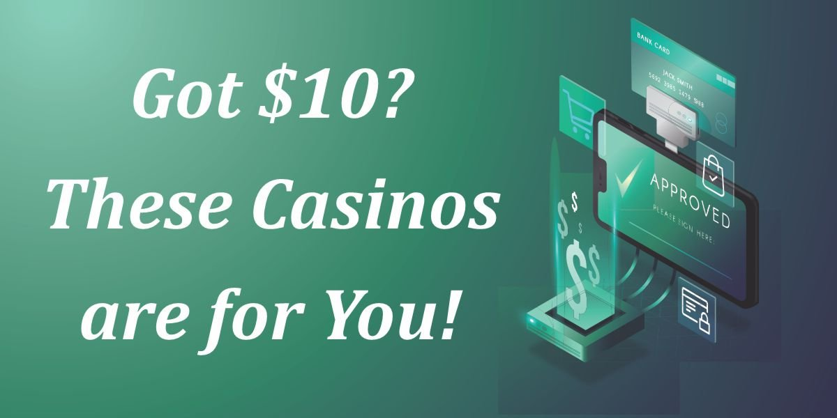 Got $10? These Casinos are for you