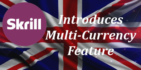 A New Multi-Currency Feature Has Been Introduced At Skrill