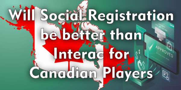 Will Social Registration be better than Interac for Canadian Players