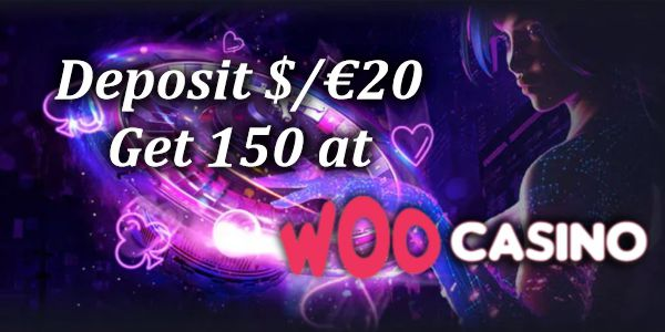 Deposit $/€20 Get 150 at Woo casino