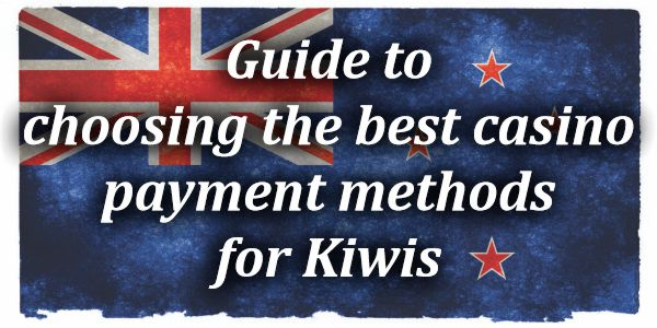 Guide to choosing the best casino payment methods for Kiwis