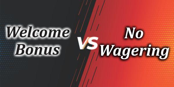 Welcome bonus VS No Wagering