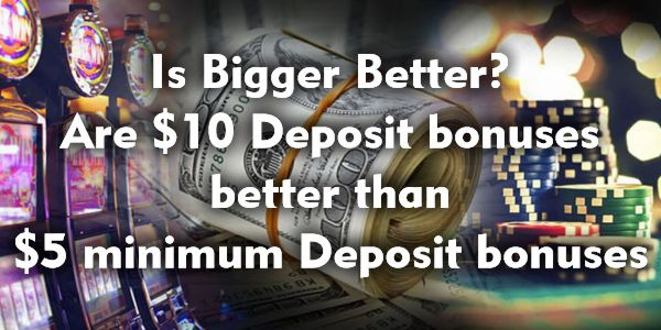 Is Bigger Better? Are $/€10 Deposits Better Than $5 Deposits