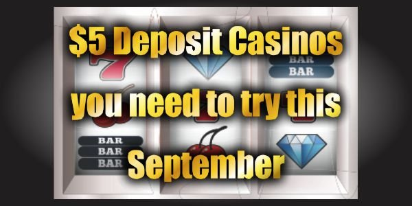 $/€5 Deposit Casinos You Need To Try This September