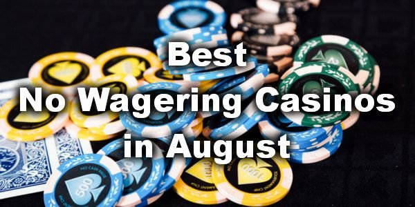 Best No Wagering Casinos in August