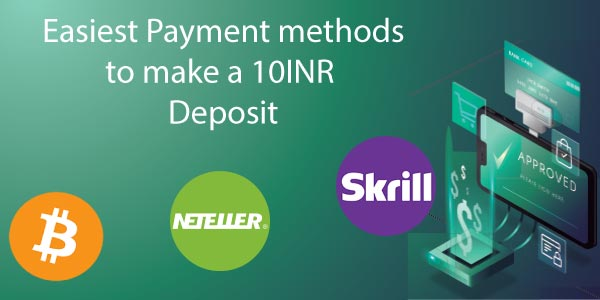 Easiest Payment Methods To Make A 10INR Minimum Deposit