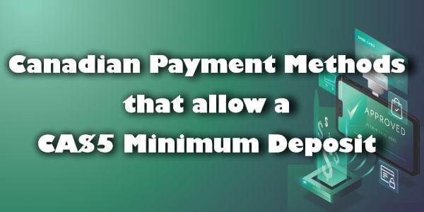 Canadian Payment Methods that allow a CA$5 Minimum Deposit