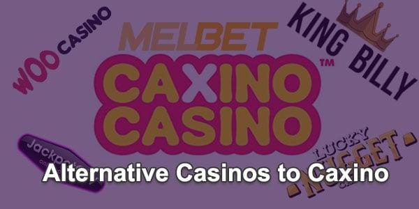 Alternative Casinos To Try Instead Of Caxino Casino