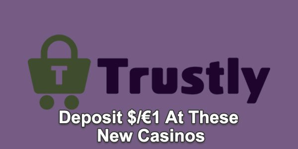 Deposit $/€1 At These New Casinos