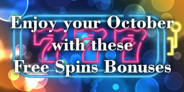 Enjoy your October with these Free Spins Bonuses