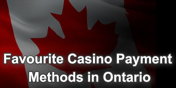 Favourite Casino Payment Methods in Ontario