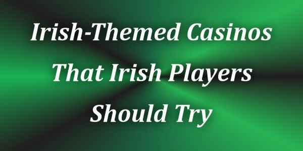 Irish-Themed Casinos That Irish Players Should Try