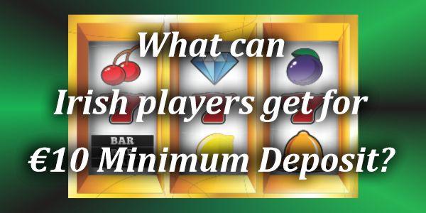 What can Irish players get for €10 Minimum Deposit?