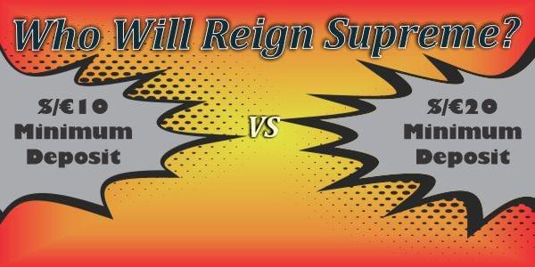Who Will Reign Supreme? $/€10 Minimum Deposit vs $/€20 Minimum Deposit Casinos