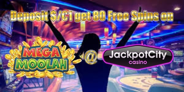 Deposit $/€1 get 80 Free Spins on MegaMoolah at Jackpot City