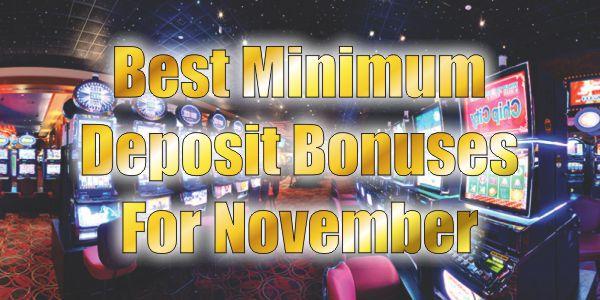 Best Minimum Deposit Bonuses For November