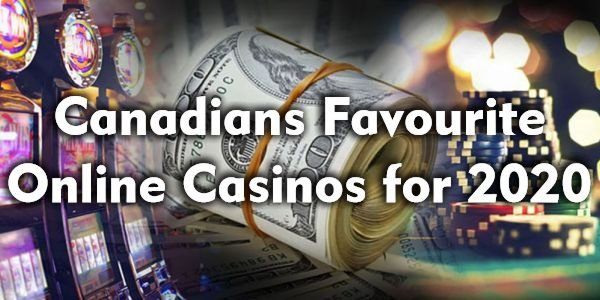 Canadians Favourite online Casinos for 2020