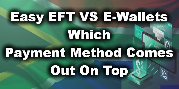 Easy EFT VS E-Wallets Which Payment Method Comes Out On Top
