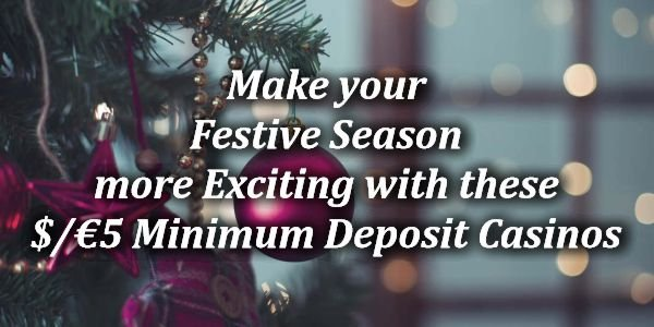 Make your festive season more exciting with these $/€5 Minimum deposit casinos