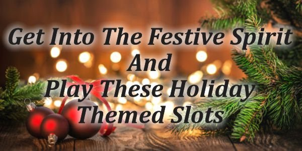 Get Into The Festive Spirit And Play These Holiday-Themed Slots
