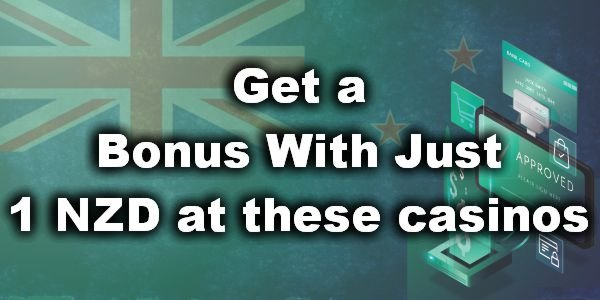 Get a Bonus With Just 1 NZD at these casinos NZ