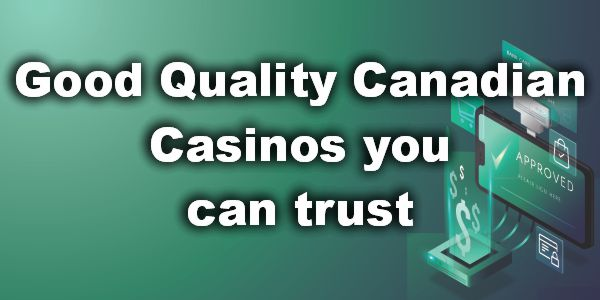 Good Quality Canadian Casinos you can trust