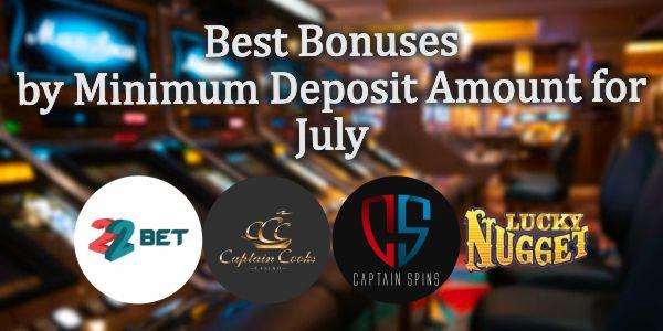 The Best Bonuses by Minimum Deposit Amount for July