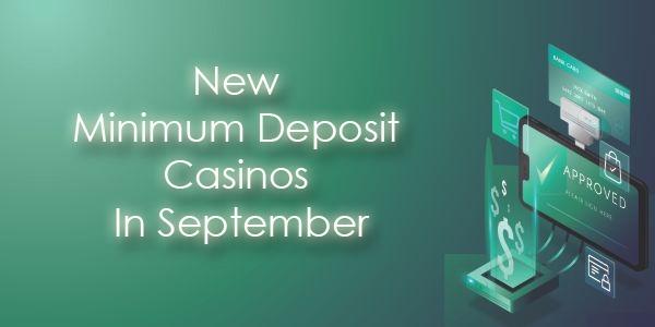 New Minimum Deposit Casinos In September
