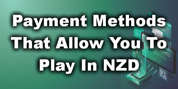 Payment Methods That Allow You To Play In NZD