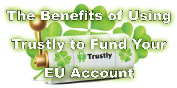 The Benefits of Using Trustly to Fund Your EU Account
