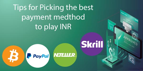 Tips for Picking the Best Payment Method to Play in INR