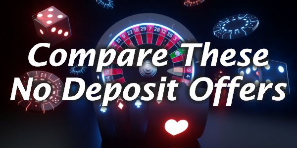 Compare These No Deposit Offers