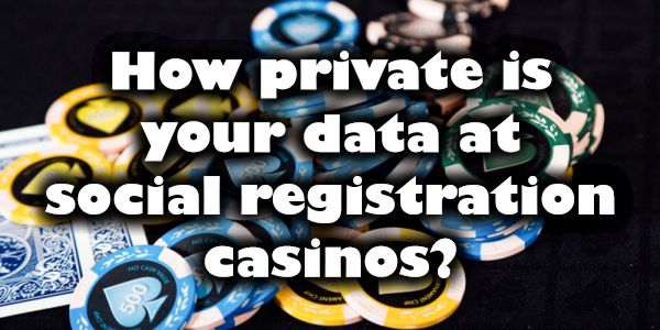How private is your data at social registration casinos
